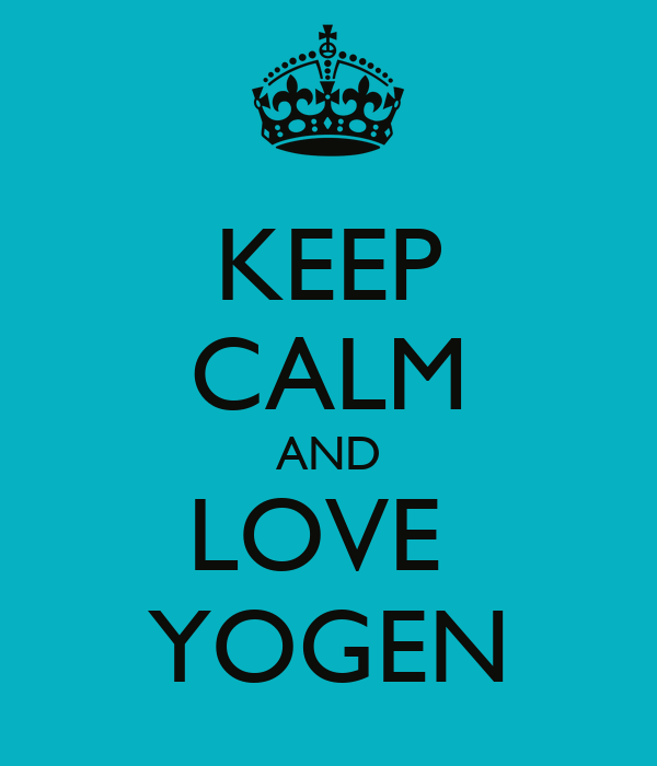 KEEP CALM AND LOVE  YOGEN