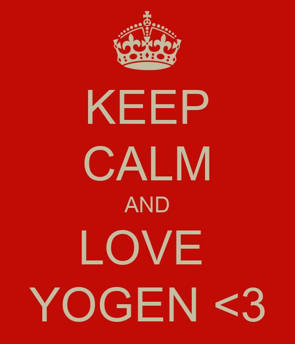 KEEP CALM AND LOVE  YOGEN <3