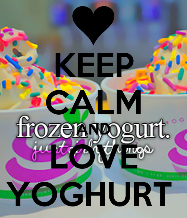 KEEP CALM AND LOVE YOGHURT