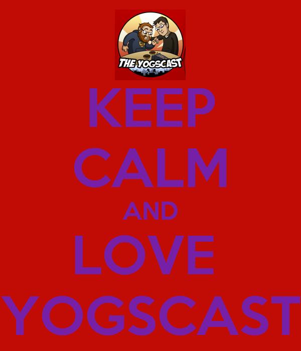 KEEP CALM AND LOVE  YOGSCAST