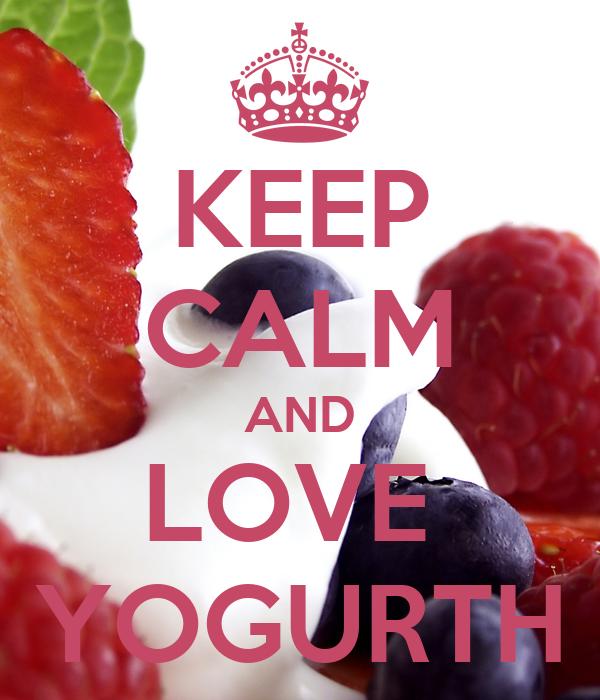 KEEP CALM AND LOVE  YOGURTH