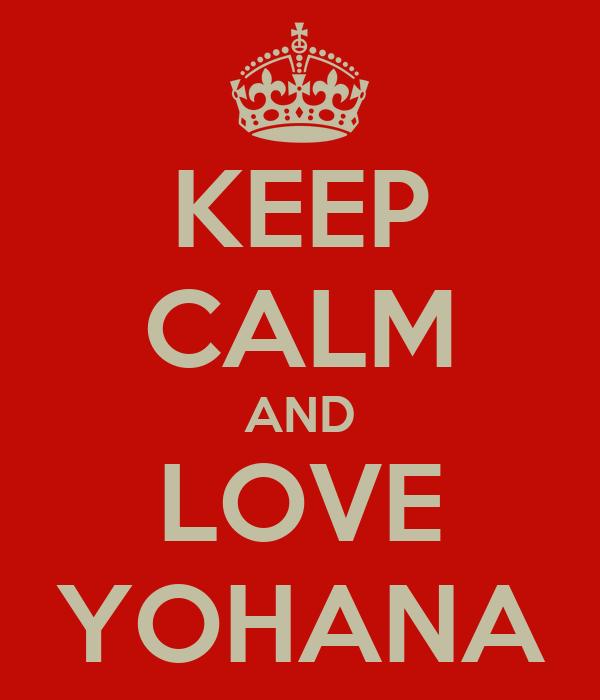 KEEP CALM AND LOVE YOHANA