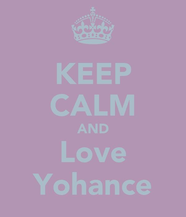 KEEP CALM AND Love Yohance