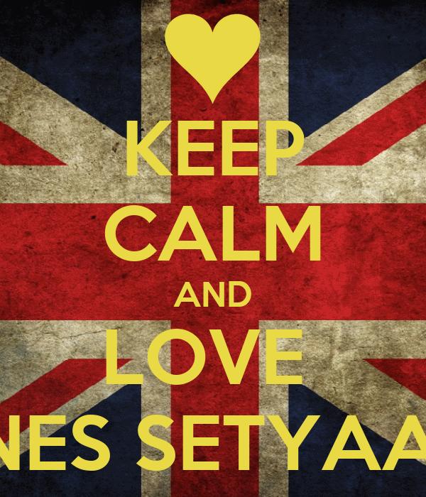 KEEP CALM AND LOVE  YOHANNES SETYAADMAJA