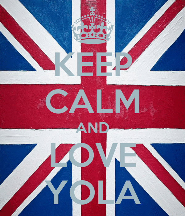KEEP CALM AND LOVE YOLA