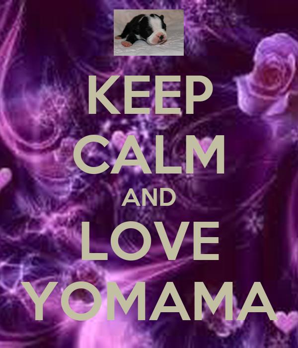 KEEP CALM AND LOVE YOMAMA