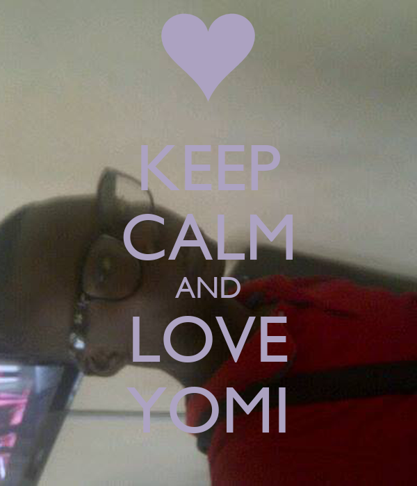 KEEP CALM AND LOVE YOMI