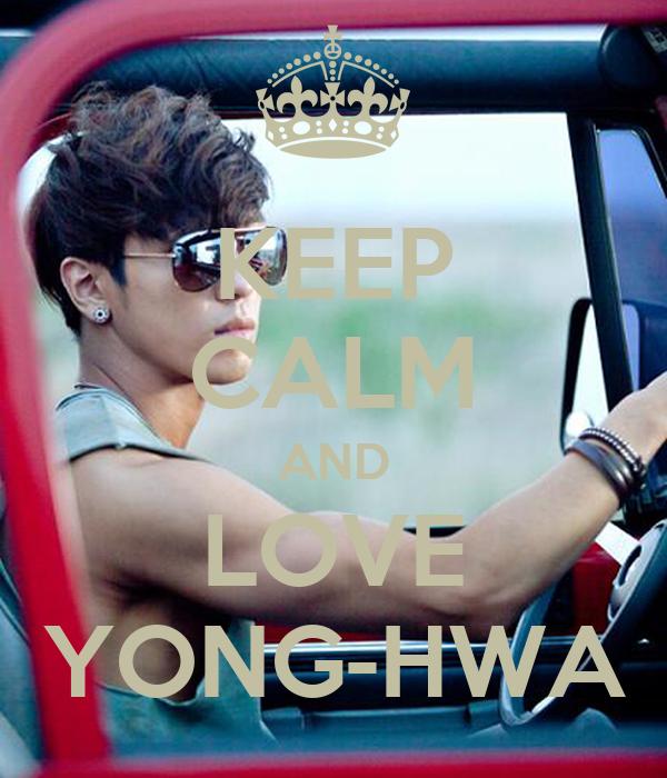 KEEP CALM AND LOVE YONG-HWA