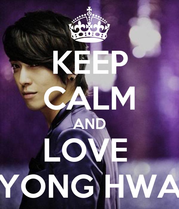 KEEP CALM AND LOVE  YONG HWA
