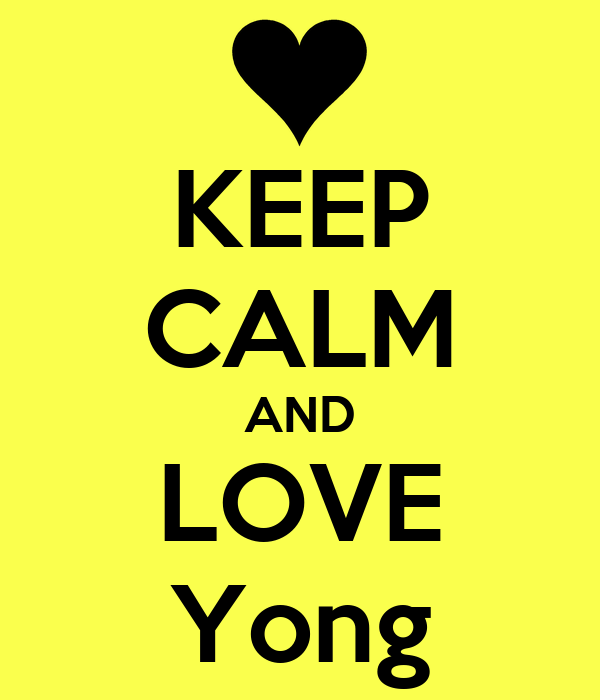 KEEP CALM AND LOVE Yong