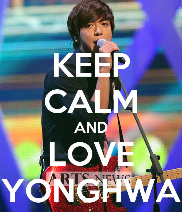 KEEP CALM AND LOVE YONGHWA