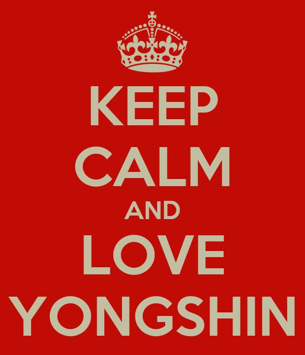 KEEP CALM AND LOVE YONGSHIN
