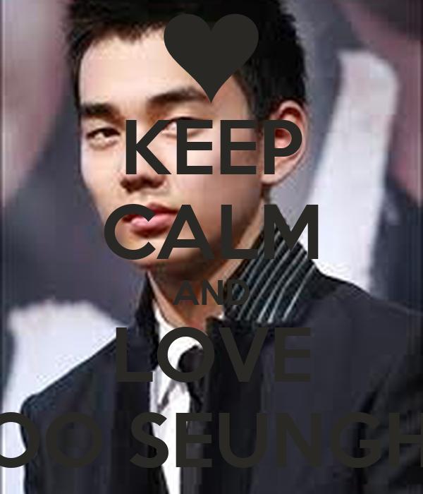 KEEP CALM AND LOVE YOO SEUNGHO