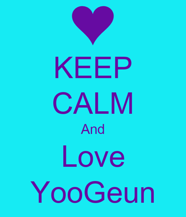 KEEP CALM And Love YooGeun