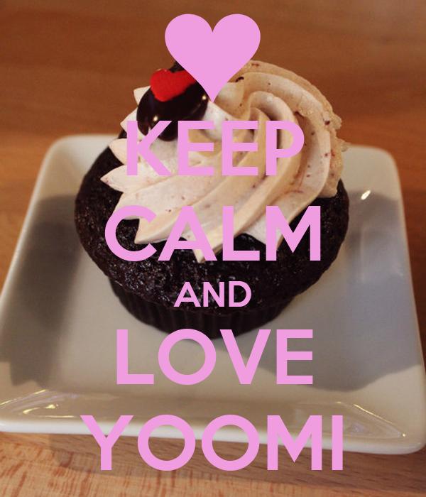 KEEP CALM AND LOVE YOOMI