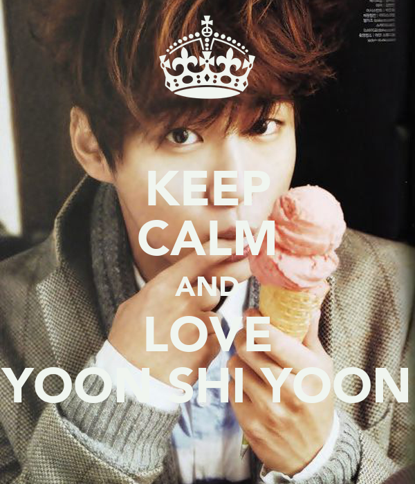 KEEP CALM AND LOVE YOON SHI YOON