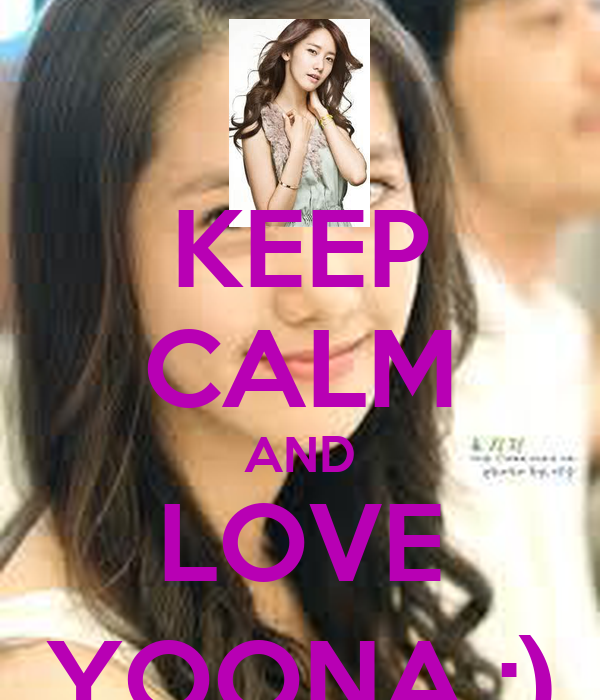 KEEP CALM AND LOVE YOONA :)