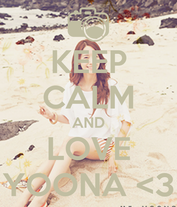KEEP CALM AND LOVE YOONA <3