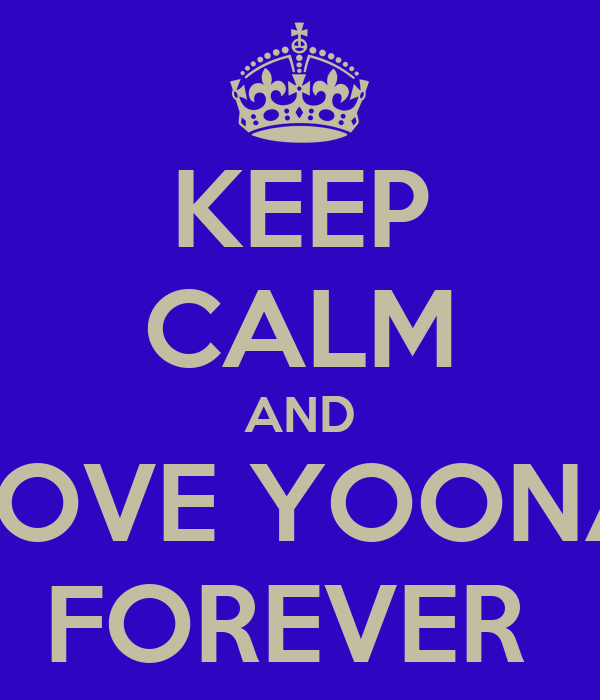 KEEP CALM AND LOVE YOONA FOREVER