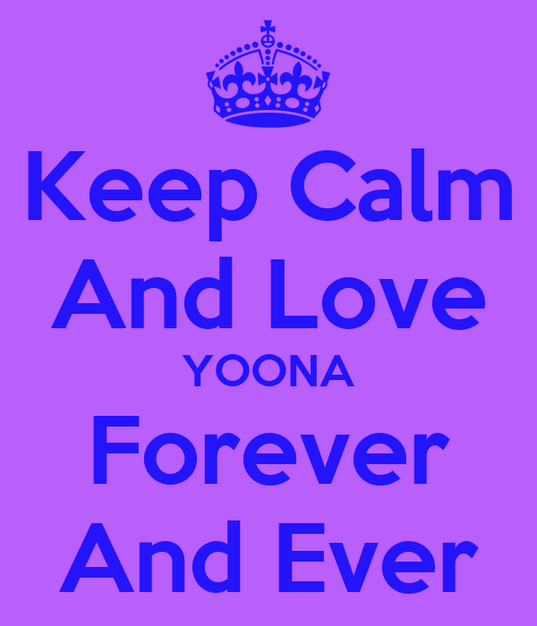Keep Calm And Love YOONA Forever And Ever