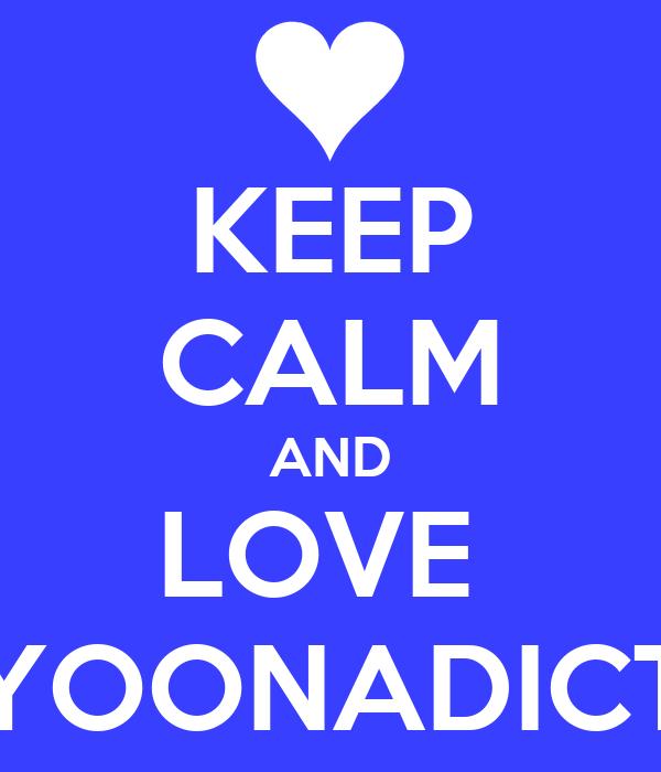 KEEP CALM AND LOVE  YOONADICT
