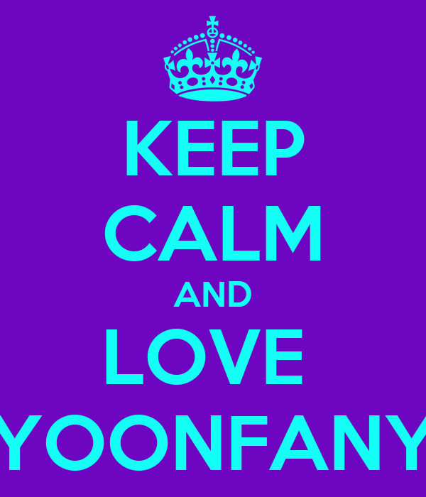 KEEP CALM AND LOVE  YOONFANY