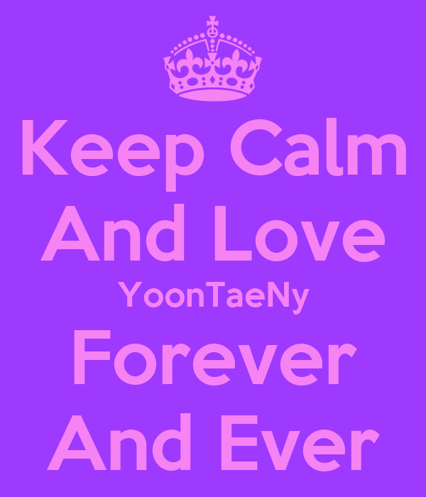 Keep Calm And Love YoonTaeNy Forever And Ever