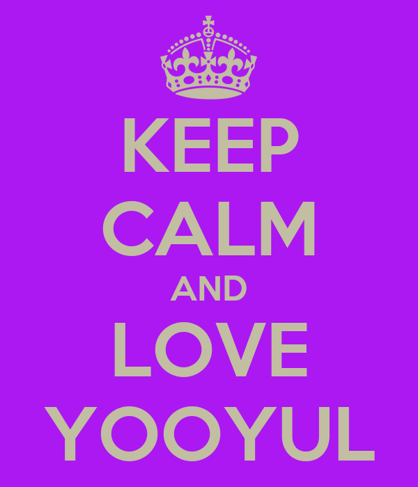 KEEP CALM AND LOVE YOOYUL