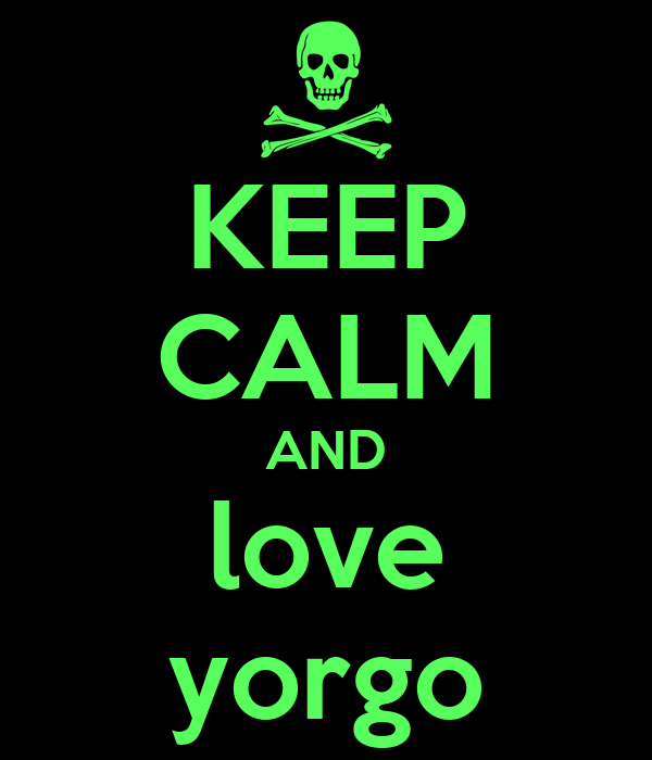 KEEP CALM AND love yorgo