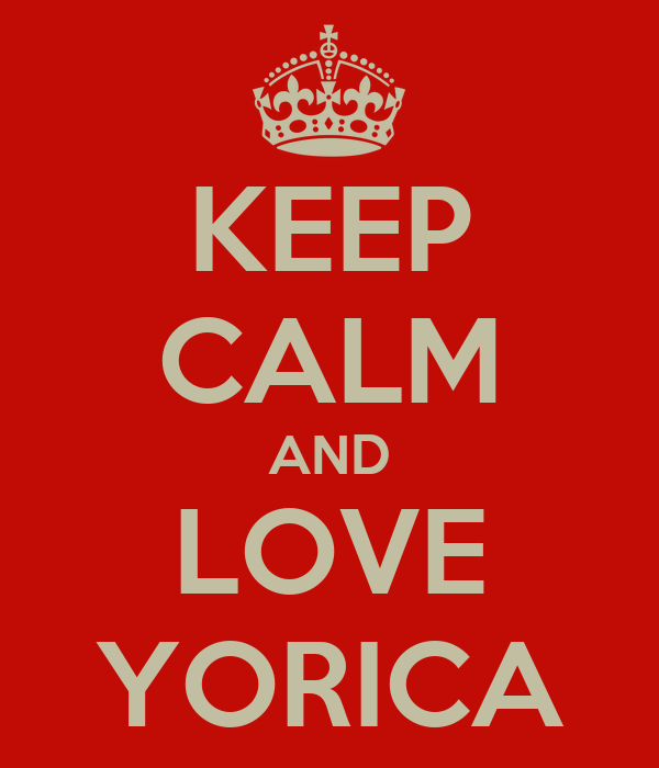 KEEP CALM AND LOVE YORICA