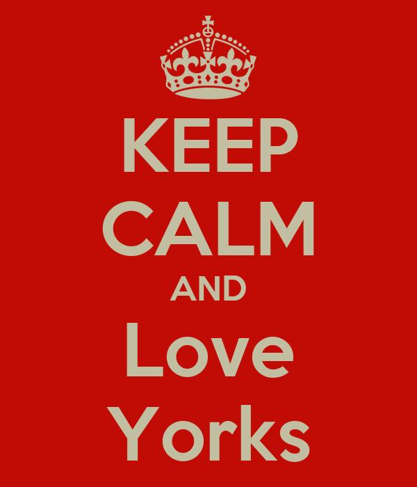 KEEP CALM AND Love Yorks