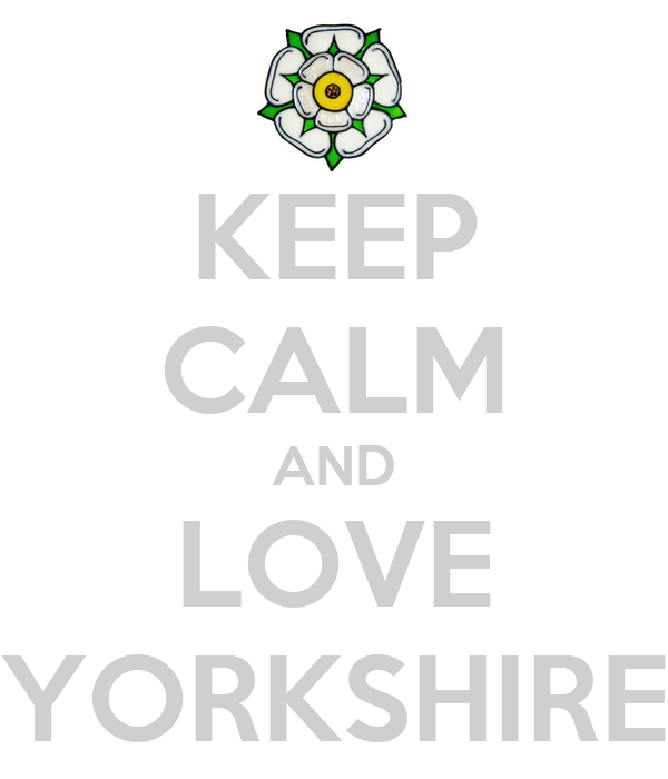 KEEP CALM AND LOVE YORKSHIRE