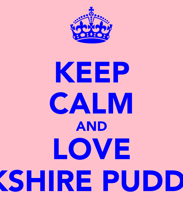 KEEP CALM AND LOVE YORKSHIRE PUDDINGS