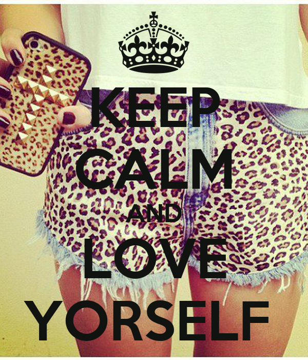 KEEP CALM AND LOVE YORSELF
