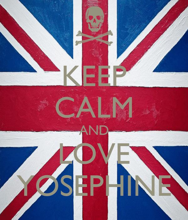 KEEP CALM AND LOVE YOSEPHINE