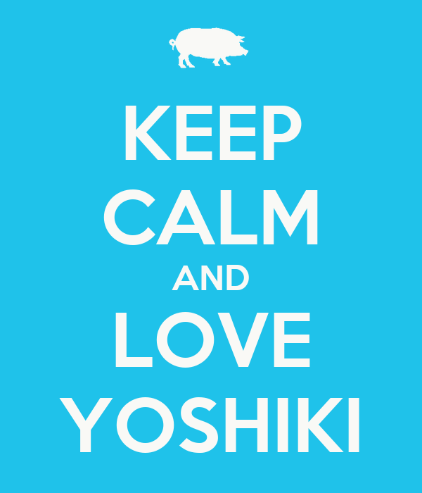 KEEP CALM AND LOVE YOSHIKI