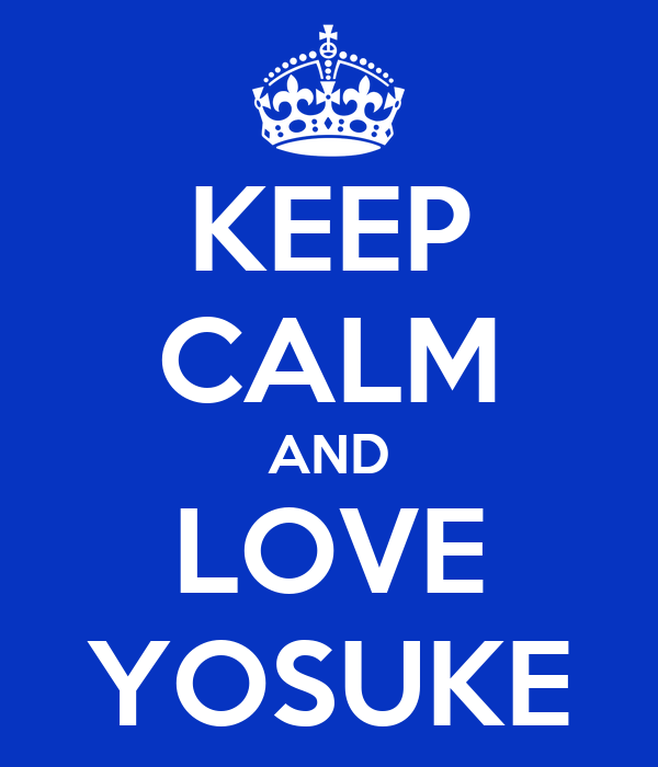 KEEP CALM AND LOVE YOSUKE