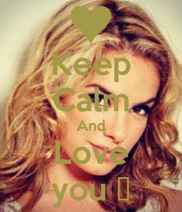 Keep Calm And Love you ♥