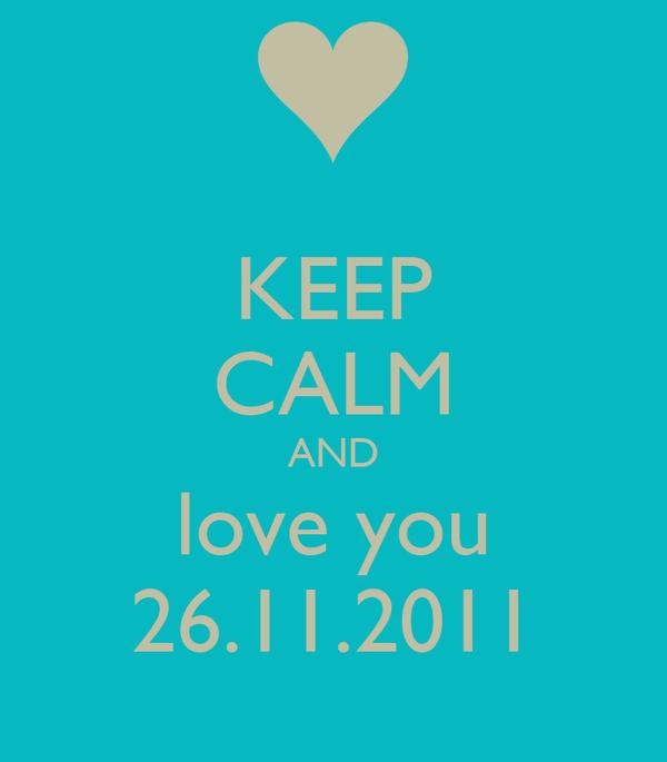 KEEP CALM AND love you 26.11.2011