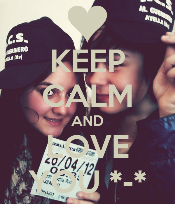 KEEP CALM AND LOVE YOU *-*