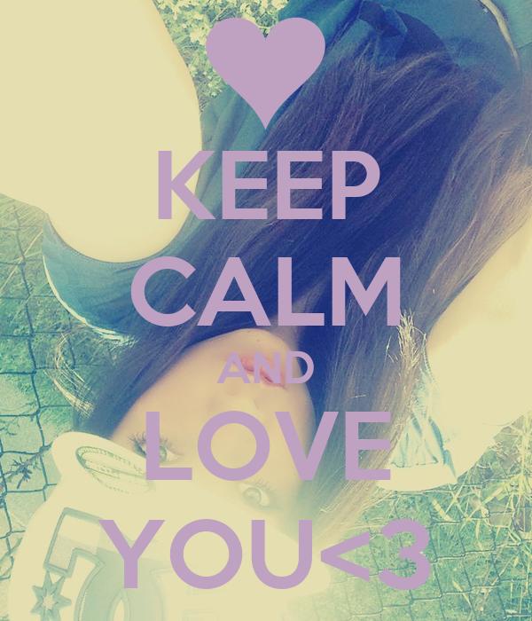 KEEP CALM AND LOVE YOU<3