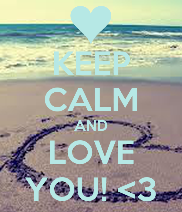 KEEP CALM AND LOVE YOU! <3