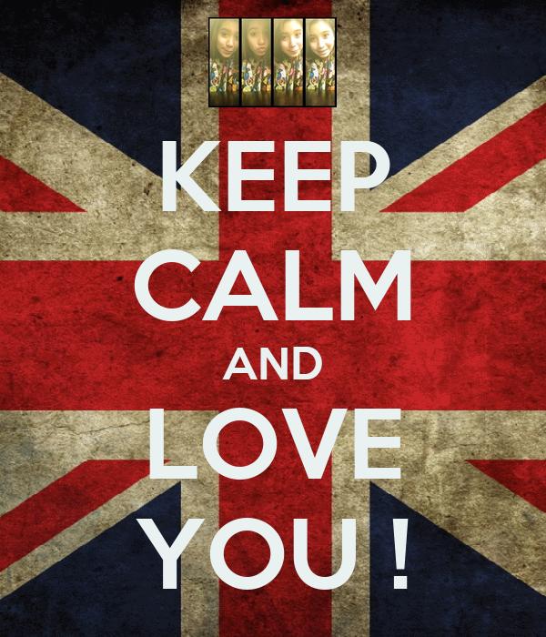 KEEP CALM AND LOVE YOU !