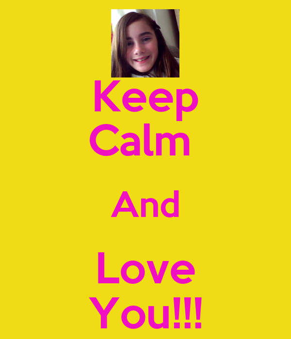 Keep Calm  And Love You!!!