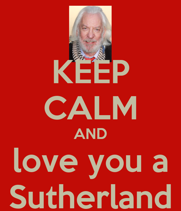 KEEP CALM AND love you a Sutherland
