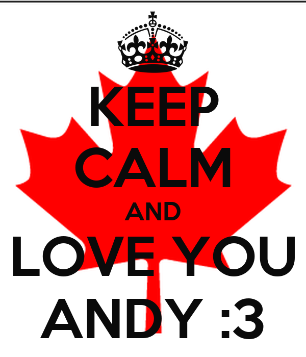KEEP CALM AND LOVE YOU ANDY :3