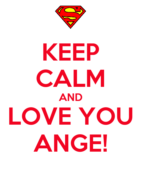 KEEP CALM AND LOVE YOU ANGE!