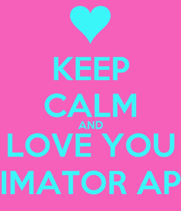 KEEP CALM AND LOVE YOU ANIMATOR APUA