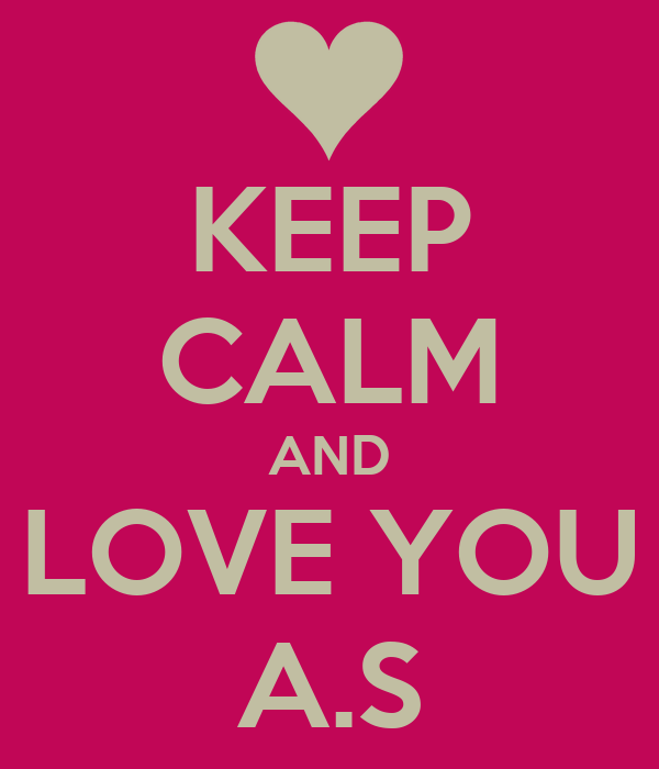 KEEP CALM AND LOVE YOU A.S