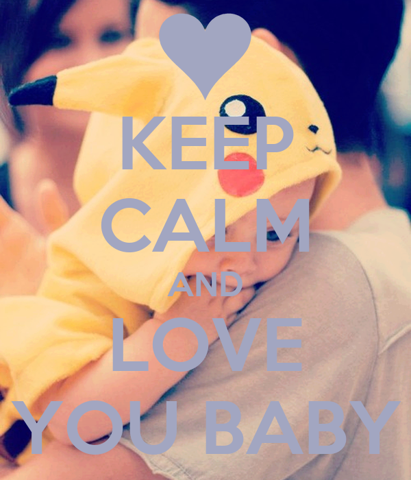 KEEP CALM AND LOVE YOU BABY